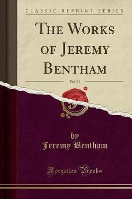 The Works of Jeremy Bentham, Vol. 11 (Classic Reprint)