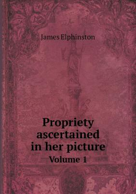 Propriety Ascertained in Her Picture Volume 1