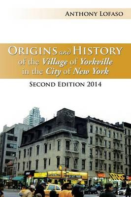 Origins and History of the Village of Yorkville in the City of New York, 2014