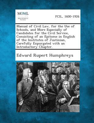 Manual of Civil Law, for the Use of Schools, and More Especially of Candidates for the Civil Service, Consisting of an Epitome in English of the Insti