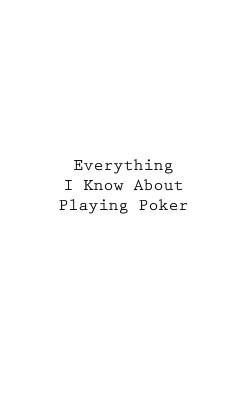 Everything I Know About Playing Poker