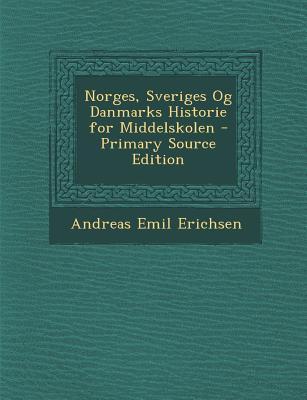 Norges, Sveriges Og Danmarks Historie for Middelskolen