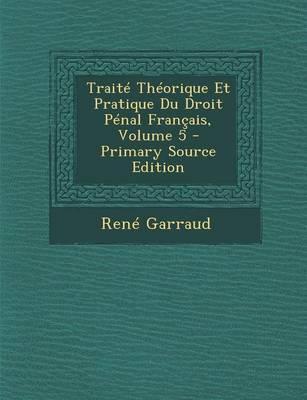 Traite Theorique Et Pratique Du Droit Penal Francais, Volume 5 - Primary Source Edition