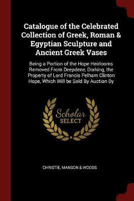 Catalogue of the Celebrated Collection of Greek, Roman & Egyptian Sculpture and Ancient Greek Vases