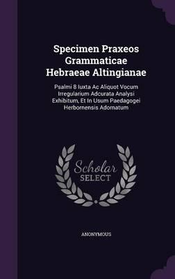 Specimen Praxeos Grammaticae Hebraeae Altingianae