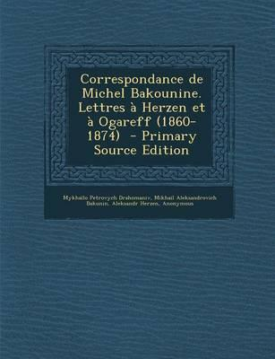 Correspondance de Michel Bakounine. Lettres a Herzen Et a Ogareff (1860-1874)