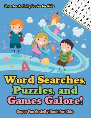 Word Searches, Puzzles, and Games Galore! Super Fun Activity Book for Kids