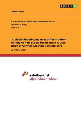 Do cluster based companies differ in patent activity to non-cluster based ones? A Case study of German Machine Tool Builders