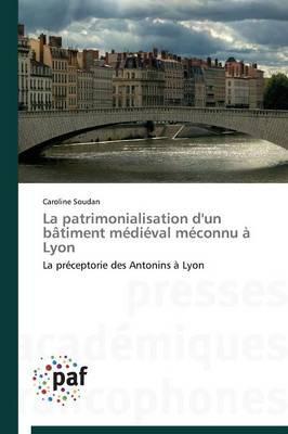 La patrimonialisation d'un bâtiment médiéval méconnu à Lyon