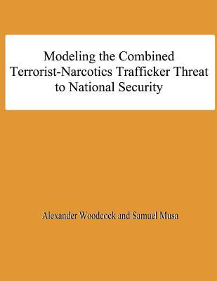 Modeling the Combined Terrorist-Narcotics Trafficker Threat to National Security