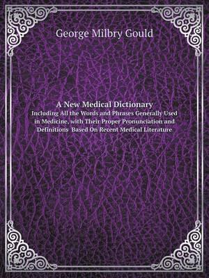 A New Medical Dictionary Including All the Words and Phrases Generally Used in Medicine, with Their Proper Pronunciation and Definitions