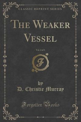 The Weaker Vessel, Vol. 2 of 3 (Classic Reprint)