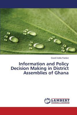 Information and Policy Decision Making in District Assemblies of Ghana