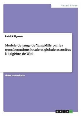 Modèle de jauge de Yang-Mills par les transformations locale et globale associées à l'algèbre de Weil