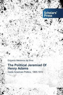 The Political Jeremiad Of Henry Adams