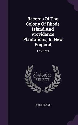 Records of the Colony of Rhode Island and Providence Plantations, in New England