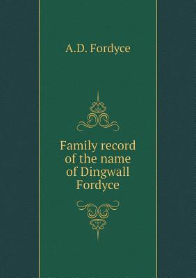 Family Record of the Name of Dingwall Fordyce