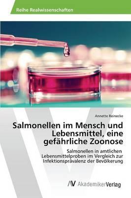 Salmonellen im Mensch und Lebensmittel, eine gefährliche Zoonose