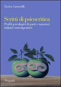Scritti di psicocritica. Profili psicologici di poeti e narratori italiani contemporanei
