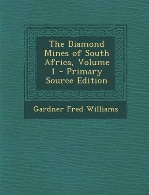 The Diamond Mines of South Africa, Volume 1