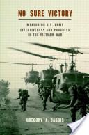No Sure Victory:Measuring U.S. Army Effectiveness and Progress in the Vietnam War