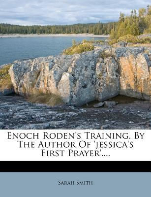 Enoch Roden's Training. by the Author of 'Jessica's First Prayer'.