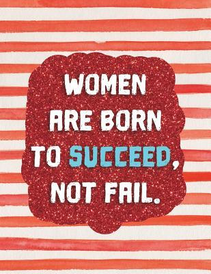 Women Are Born To Succeed, Not Fail.