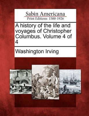 A History of the Life and Voyages of Christopher Columbus. Volume 4 of 4