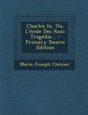 Charles IX, Ou, L'Ecole Des Rois