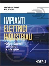 Impianti elettrici industriali. Schemi e apparecchi nell'industria e nell'artigianato. Per gli Ist. tecnici e professionali