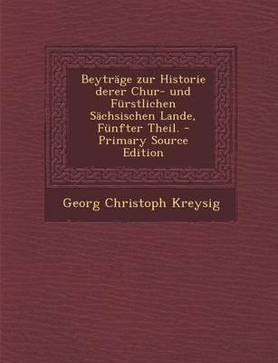 Beytrage Zur Historie Derer Chur- Und Furstlichen Sachsischen Lande, Funfter Theil.
