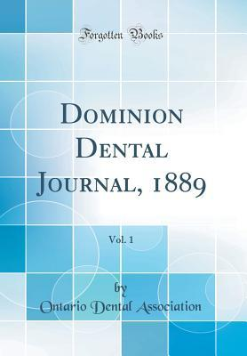 Dominion Dental Journal, 1889, Vol. 1 (Classic Reprint)
