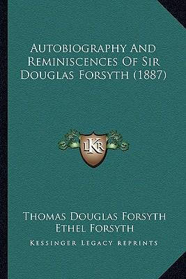 Autobiography and Reminiscences of Sir Douglas Forsyth (1887)