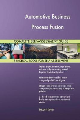Automotive Business Process Fusion Complete Self-Assessment Guide