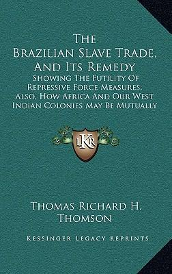 The Brazilian Slave Trade, and Its Remedy
