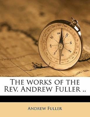 The Works of the REV. Andrew Fuller .