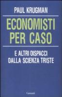 Economisti per caso e altri dispacci dalla Scienza triste