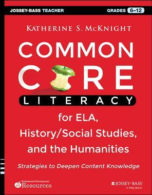 Common Core Literacy for Ela, History/Social Studies, and the Humanities