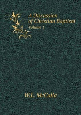 A Discussion of Christian Baptism Volume 1