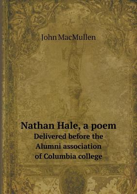 Nathan Hale, a Poem Delivered Before the Alumni Association of Columbia College