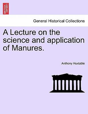 A Lecture on the science and application of Manures