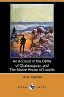 An Account of the Battle of Chateauguay, and the Manor House of Lacolle (Dodo Press)
