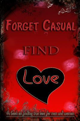 Forget Casual, Find Love