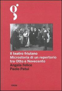Il teatro friulano. Microstoria di un repertorio tra Otto e Novecento