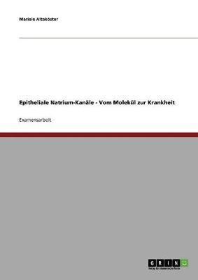 Epitheliale Natrium-Kanäle - Vom Molekül zur Krankheit