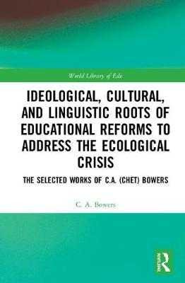 Ideological, Cultural, and Linguistic Roots of Educational Reforms to Address the Ecological Crisis