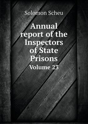 Annual Report of the Inspectors of State Prisons Volume 23