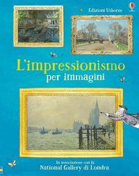 L'impressionismo per immagini. Ediz. a colori