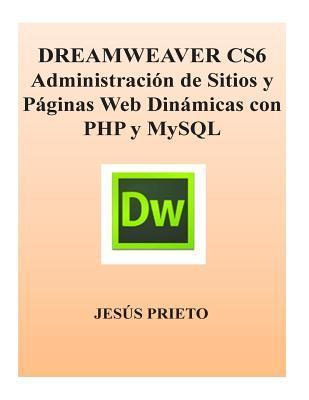 DREAMWEAVER CS6 Administracion de Sitios y Paginas Web Dinamicas con PHP y MySQL