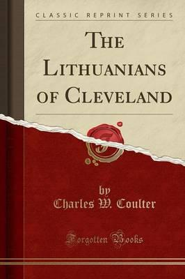 The Lithuanians of Cleveland (Classic Reprint)